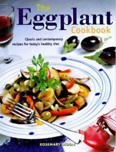 The Eggplant Cookbook - Classic and Contemporary Recipes for Today's Healthy Diet