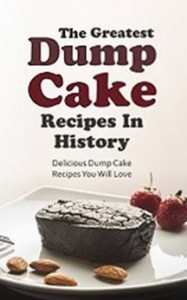 The Greatest Dump Cake Recipes In History - Delicious Dump Cake Recipes You Will Love