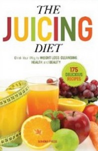 The Juicing Diet - Drink Your Way to Weight Loss, Cleansing, Health, and Beauty