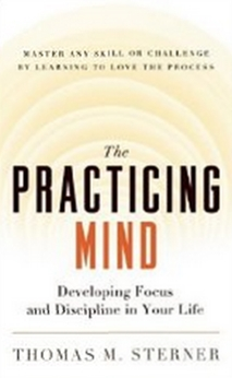 The Practicing Mind - Developing Focus and Discipline in Your Life