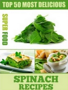 Top 50 Most Delicious Spinach Recipes (Superfood Recipes Book 1)