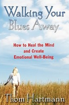 Walking Your Blues Away - How to Heal the Mind and Create Emotional Well-Being