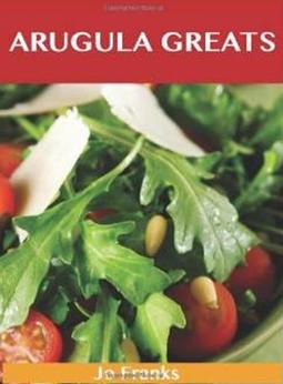 Arugula Greats - Delicious Arugula Recipes, The Top 45 Arugula Recipes