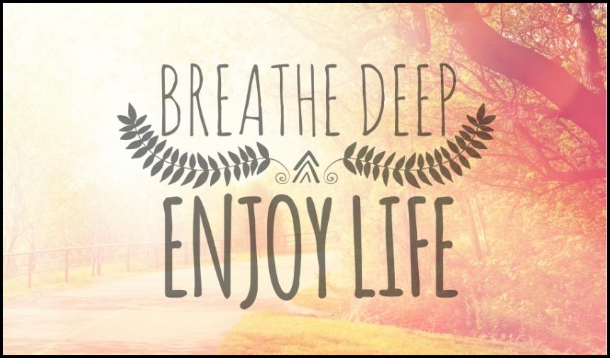 Breathe Deep and Enjoy Life - Serving Joy