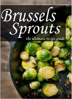 Brussels Sprouts - The Ultimate Recipe Guide