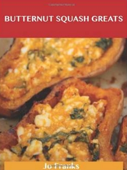 Butternut Squash Greats - Delicious Butternut Squash Recipes, The Top 75 Butternut Squash Recipes