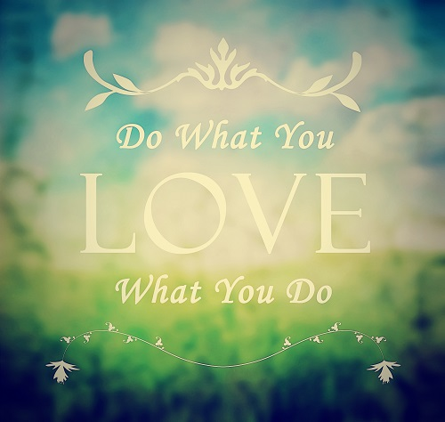 Do What You Love. Love What You Do