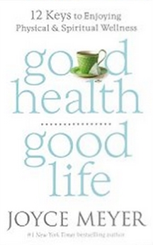 Good Health, Good Life - 12 Keys to Enjoying Physical and Spiritual Wellness