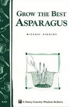 Grow the Best Asparagus - Storey's Country Wisdom Bulletin A-63