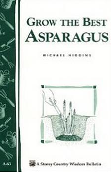 Grow the Best Asparagus - Storey's Country Wisdom Bulletin A-63