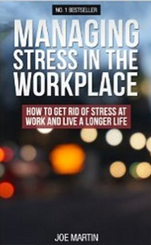 Managing Stress In The Workplace - How To Get Rid Of Stress At Work And Live A Longer Life