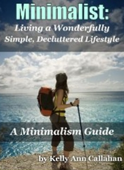 Minimalist - A Minimalism Guide for Decluttering Your Life and Living a Wonderfully Simple Lifestyle