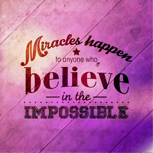 Miracles Happen to Anyone who Believe in the IMPOSSIBLE