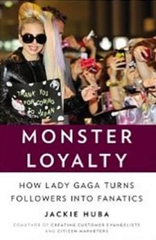 Monster Loyalty - How Lady Gaga Turns Followers into Fanatics