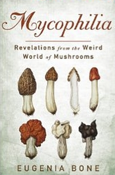 Mycophilia - Revelations from the Weird World of Mushrooms