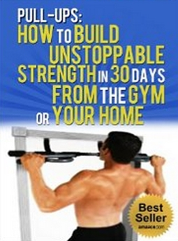 Pull Ups - How To Build Unstoppable Strength in 30 Days From The Gym or Your Home - Pull Up Bar, Fitness, Exercise