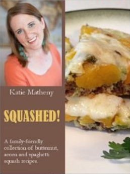 SQUASHED! - A family-friendly collection of butternut, acorn and spaghetti squash recipes.