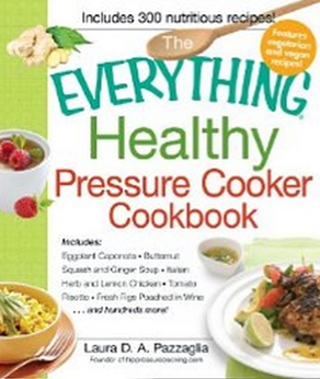 The Everything Healthy Pressure Cooker Cookbook - Includes Eggplant Caponata, Butternut Squash and Ginger Soup, Italian Herb and Lemon Chicken, Tomato Risotto, ... hundreds more