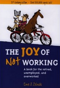 The Joy of Not Working - A Book for the Retired, Unemployed, and Overworked