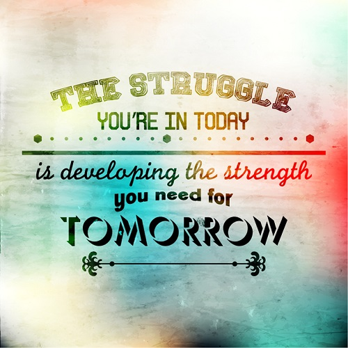 The Struggle You Are in Today is Developing The Strength You Need for Tomorrow
