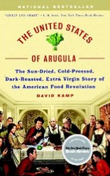The United States of Arugula - The Sun Dried, Cold Pressed, Dark Roasted, Extra Virgin Story of the American Food Revolution