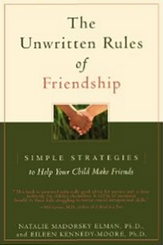 The Unwritten Rules of Friendship - Simple Strategies to Help Your Child Make Friends