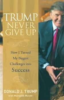 Trump Never Give Up - How I Turned My Biggest Challenges into Success
