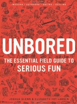 Unbored - The Essential Field Guide to Serious Fun