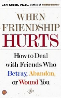 When Friendship Hurts - How to Deal with Friends Who Betray, Abandon, or Wound You